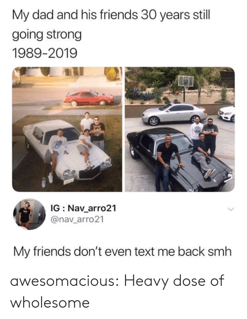 Nav: My dad and his friends 30 years still  going strong  1989-2019  IG Nav_arro21  @nav_arro21  My friends don't even text me back smh awesomacious:  Heavy dose of wholesome