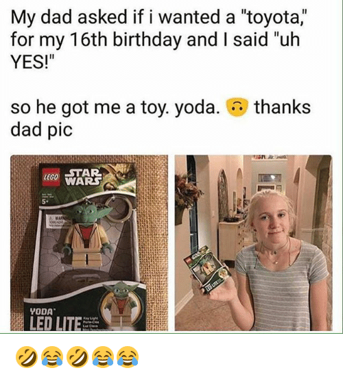 "Birthday, Dad, and Lego: My dad asked if i wanted a ""toyota,  for my 16th birthday and I said ""uh  YES!""  thanks  so he got me a toy. yoda.  dad pic  STAR  LEGO WARS  5*  YODA  LED LITE 🤣😂🤣😂😂"
