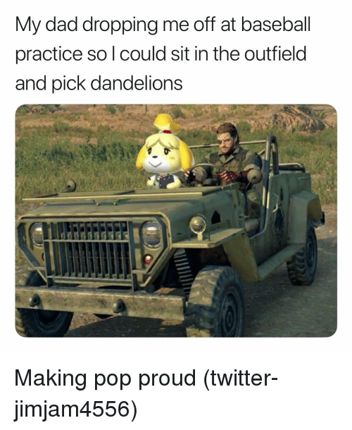 Baseball, Dad, and Pop: My dad dropping me off at baseball  practice so l could sit in the outfield  and pick dandelions Making pop proud (twitter-jimjam4556)