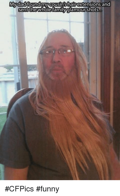 glamour shots: My dad found my cousinshair extensions and  sent  glamour shots #CFPics #funny