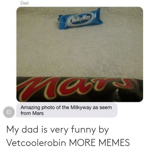 very funny: My dad is very funny by Vetcoolerobin MORE MEMES