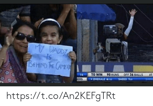Behind The: My DADDY  BEHIND THE CAMER  90 RUNS  OFF 36 BALLS  TO WIN  14  AT  TERS  SAWA  OHEKALE 6n  SAEED Ta https://t.co/An2KEFgTRt