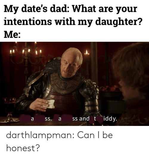 Dad, Tumblr, and Blog: My date's dad: What are your  intentions with my daughter?  Mе:  ss and t iddy.  а  SS.  a darthlampman:  Can I be honest?