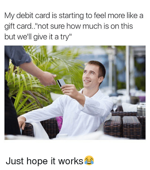 """give it a try: My debit card is starting to feel more like a  gift card.""""not sure how much is on this  but we'll give it a try"""" Just hope it works😂"""
