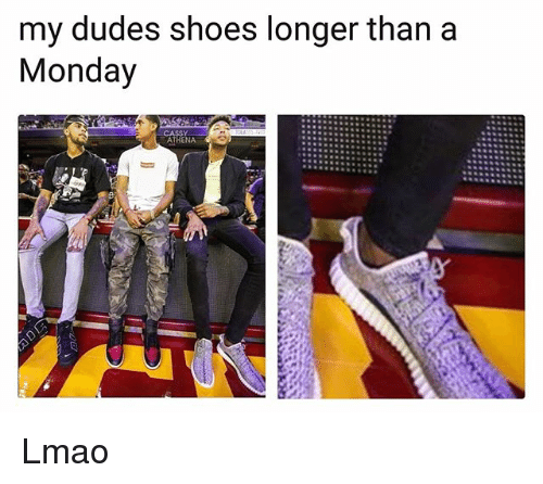 Funny, Lmao, and Shoes: my dudes shoes longer than a  Monday  CASSY  ATHENA Lmao