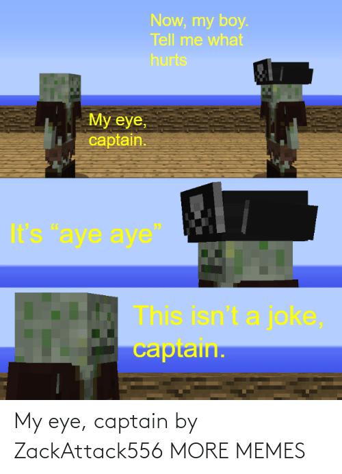 captain: My eye, captain by ZackAttack556 MORE MEMES