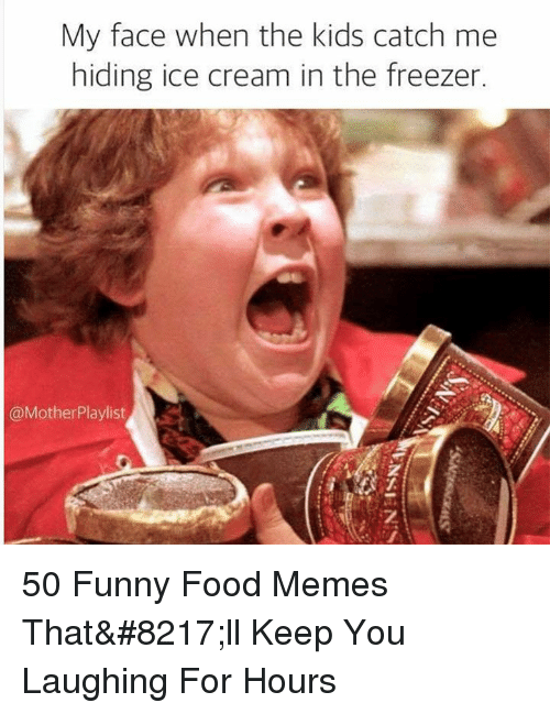Food, Funny, and Memes: My face when the kids catch me  hiding ice cream in the freezer  @MotherPlaylist  T. 50 Funny Food Memes That'll Keep You Laughing For Hours