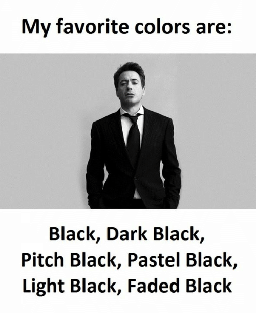 Dark, Light, and Lighting: My favorite colors are:  Black, Dark Black,  Pitch Black, Pastel Black,  Light Black, Faded Black