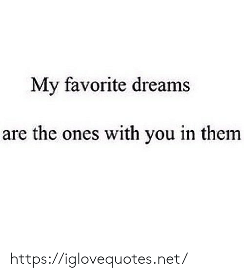 Dreams, Net, and Them: My favorite dreams  are the ones with you in them https://iglovequotes.net/