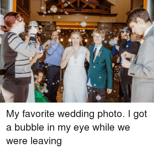 Wedding, Got, and Eye: My favorite wedding photo. I got a bubble in my eye while we were leaving