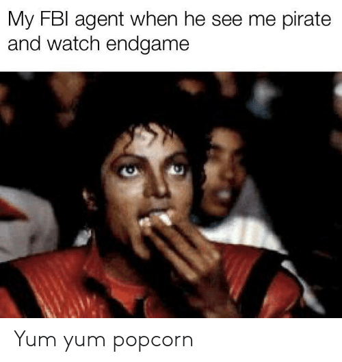 Popcorn: My FBI agent when he see me pirate  and watch endgame Yum yum popcorn