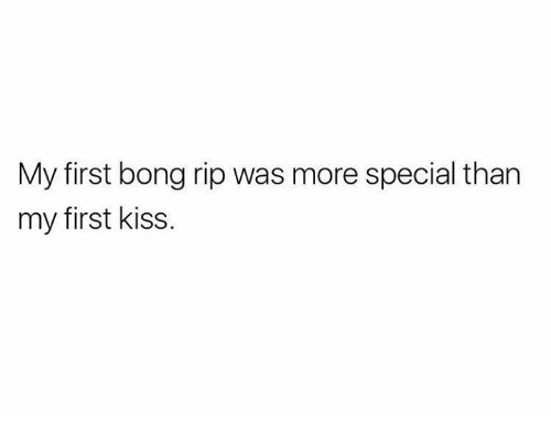Memes, Kiss, and Bong: My first bong rip was more special than  my first kiss