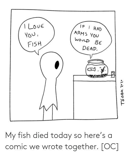 together: My fish died today so here's a comic we wrote together. [OC]