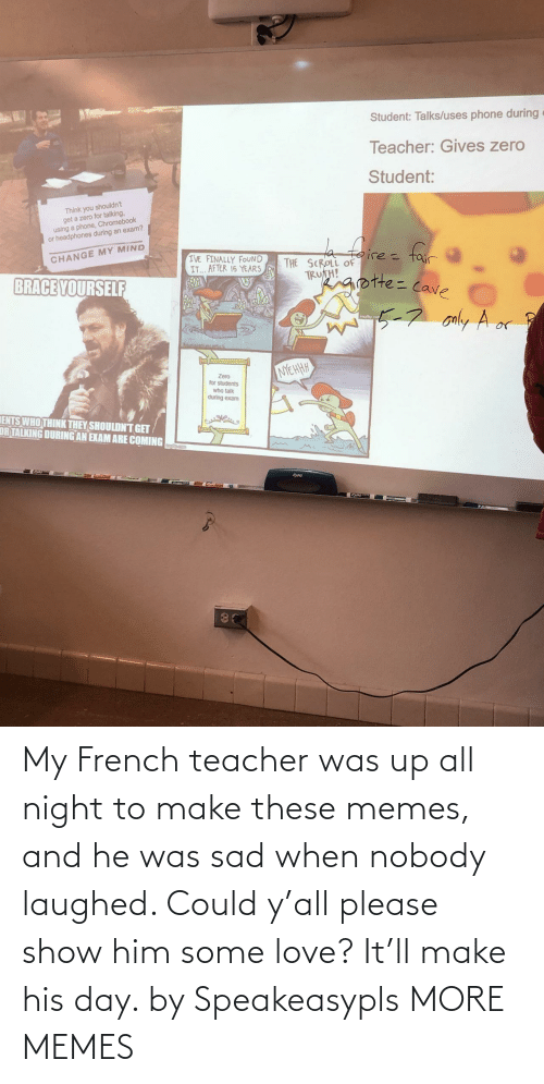 French: My French teacher was up all night to make these memes, and he was sad when nobody laughed. Could y'all please show him some love? It'll make his day. by Speakeasypls MORE MEMES