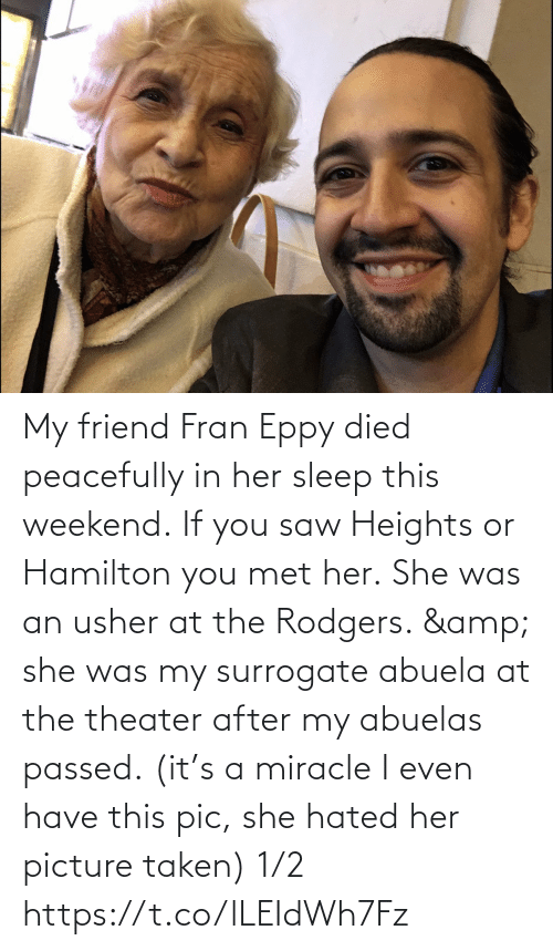 weekend: My friend Fran Eppy died peacefully in her sleep this weekend. If you saw Heights or Hamilton you met her. She was an usher at the Rodgers. & she was my surrogate abuela at the theater after my abuelas passed. (it's a miracle I even have this pic, she hated her picture taken) 1/2 https://t.co/lLEIdWh7Fz