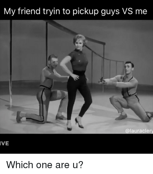 Memes, 🤖, and One: My friend tryin to pickup guys VS me  @lauracler  IVE Which one are u?