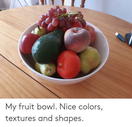 shapes: My fruit bowl. Nice colors, textures and shapes.