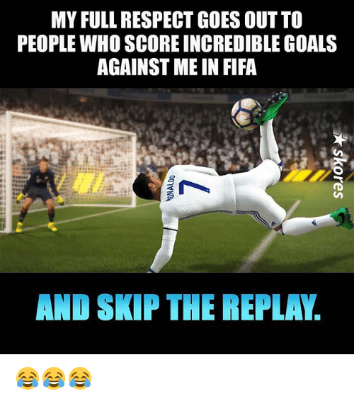 Fifa, Goals, and Memes: MY FULL RESPECT GOES OUTTO  PEOPLE WHO SCORE INCREDIBLE GOALS  AGAINST ME IN FIFA  AND SKP THERE LA. 😂😂😂