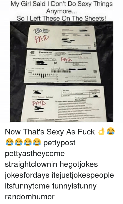 sexy things: My Girl Said Don't Do Sexy Things  Anymore...  So I Left These On The Sheets!  PAID  Payment slip  PAID Now That's Sexy As Fuck 👌😂😂😂😂😂 pettypost pettyastheycome straightclownin hegotjokes jokesfordays itsjustjokespeople itsfunnytome funnyisfunny randomhumor