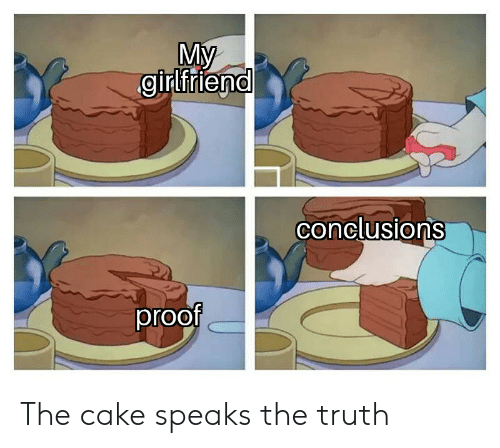 Reddit, Cake, and Girlfriend: My  girlfriend  conclusions  proof The cake speaks the truth