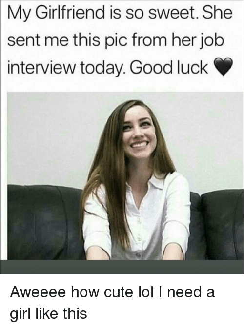 Need A Girl: My Girlfriend is so sweet. She  sent me this pic from her job  interview today. Good luck Aweeee how cute lol I need a girl like this