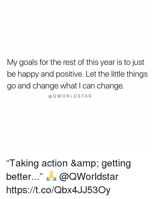 "Goals, Happy, and Change: My goals for the rest of this year is to just  be happy and positive. Let the little things  go and change what I can change.  @ QWORLD STA R ""Taking action & getting better..."" 🙏 @QWorldstar https://t.co/Qbx4JJ53Oy"