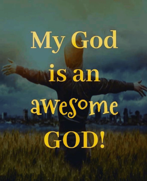 God, Memes, and Awesome: My God  is an  awesome  GOD!