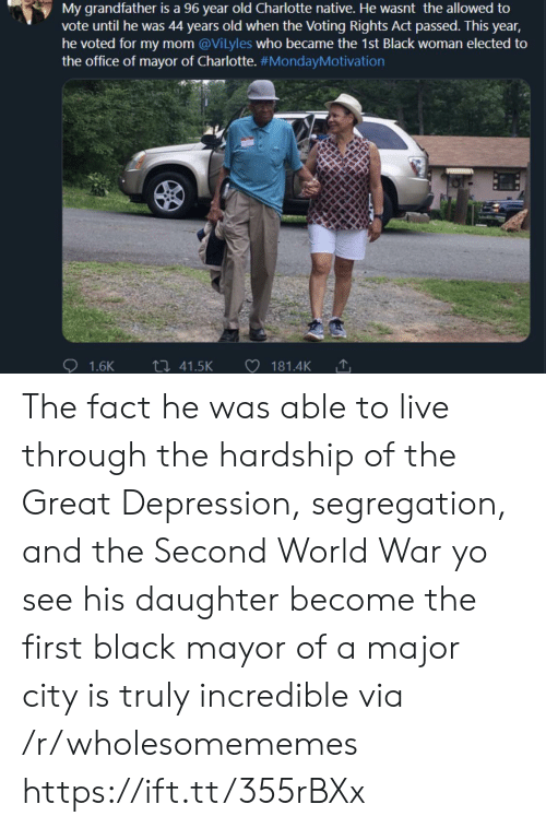 Elected: My grandfather is a 96 year old Charlotte native. He wasnt the allowed to  vote until he was 44 years old when the Voting Rights Act passed. This year,  he voted for my mom @Vilyles who became the 1st Black woman elected to  the office of mayor of Charlotte. #MondayMotivation  ti 41.5K  1.6K  181.4K The fact he was able to live through the hardship of the Great Depression, segregation, and the Second World War yo see his daughter become the first black mayor of a major city is truly incredible via /r/wholesomememes https://ift.tt/355rBXx