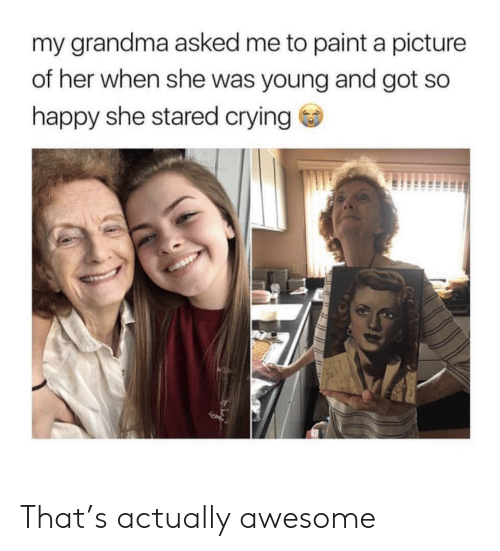 stared: my grandma asked me to paint a picture  of her when she was young and got so  happy she stared crying That's actually awesome
