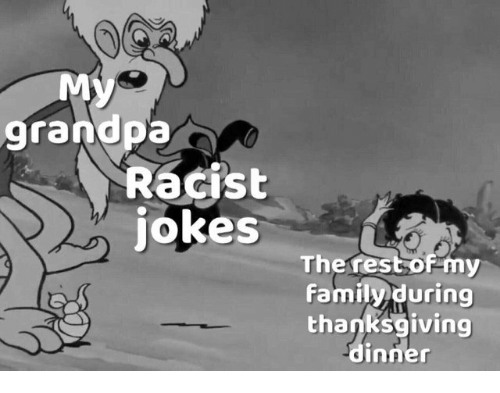 Family, Thanksgiving, and Grandpa: My  grandpa  Racist  jokes  tsof-my  Theres  Family during  thanksgiving  dinner