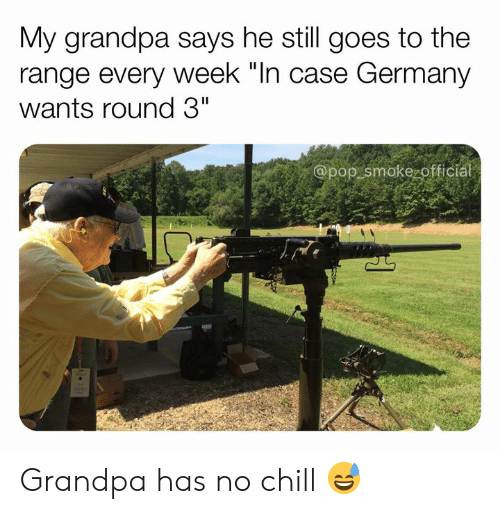 """No chill: My grandpa says he still goes to the  range every week """"In case Germany  wants round 3""""  @pop smoke officia Grandpa has no chill 😅"""