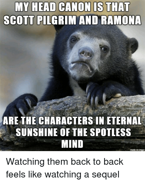 Back to Back, Head, and Canon: MY HEAD CANON IS THAT  SCOTT PILGRIM AND RAMONA  ARE THE CHARACTERS IN ETERNAL  SUNSHINE OF THE SPOTLESS  MIND  made on imgur Watching them back to back feels like watching a sequel