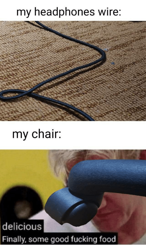 Food, Fucking, and Good: my headphones wire:  my chair:  delicious  Finally, some good fucking food