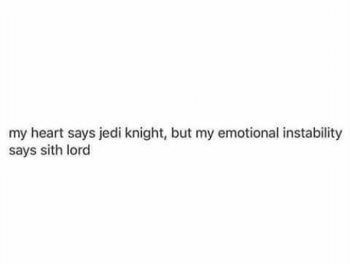sith lords: my heart says jedi knight, but my emotional instability  says sith lord