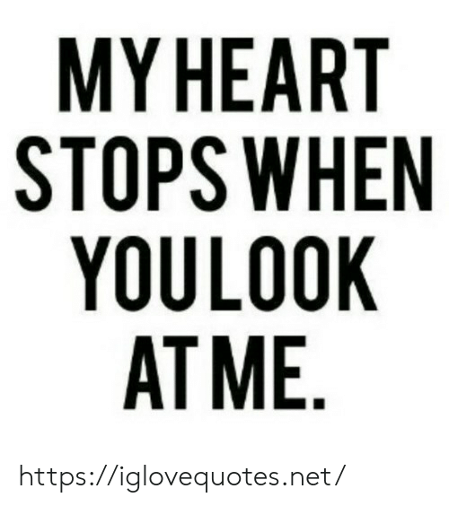 Heart, Net, and Href: MY HEART  STOPS WHEN  YOULOOK  AT ME. https://iglovequotes.net/