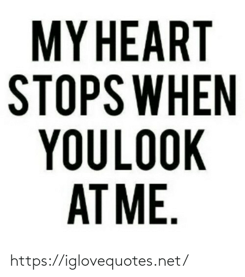 At Me: MY HEART  STOPS WHEN  YOULOOK  AT ME. https://iglovequotes.net/