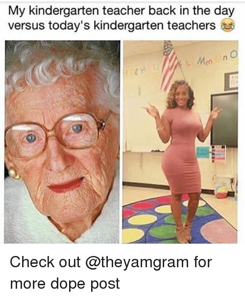 Dope, Memes, and Teacher: My kindergarten teacher back in the day  versus today's kindergarten teachers Check out @theyamgram for more dope post