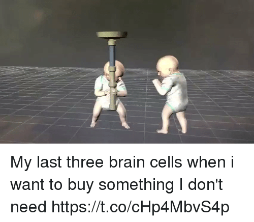 Brain, Three, and Brain Cells: My last three brain cells when i want to buy something I don't need https://t.co/cHp4MbvS4p