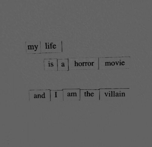 Life, Movie, and Villain: my life |  is a horror movie  and I am the villain