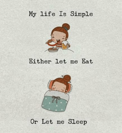 Life, Sleep, and Simple: My life Is Simple  Either let me Eat  Or Let me Sleep