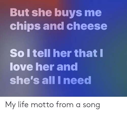 Life: My life motto from a song