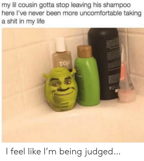 Life, Shit, and Never: my lil cousin gotta stop leaving his shampoo  here I've never been more uncomfortable taking  a shit in my life  TG I feel like I'm being judged…