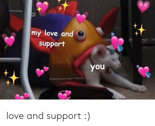Heart Memes: my love and  support  you  ewholesome heart memes love and support :)