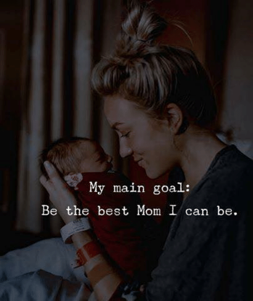 Best, Goal, and Mom: My main  goal:  Be the best Mom I can be