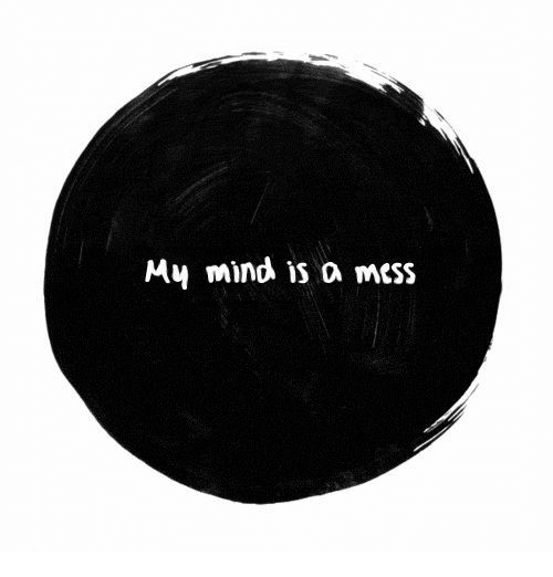 Mind, Mess, and A Mess: My mind is a mess