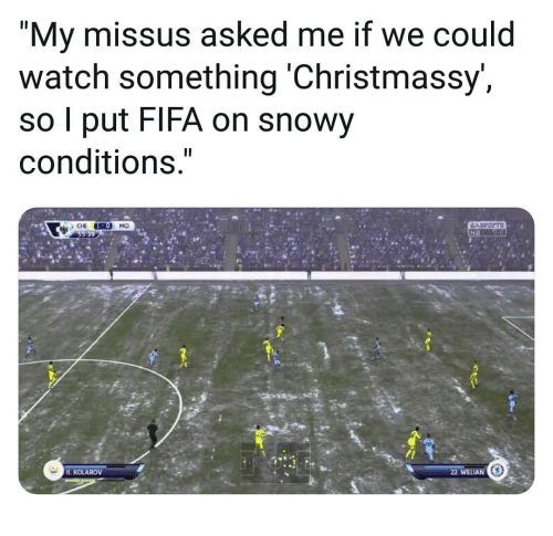 "Fifa, Memes, and Watch: ""My missus asked me if we could  watch something 'Christmassy',  so l put FIFA on snowy  conditions.  II. KOLAROV  22 WILLIAN 0"