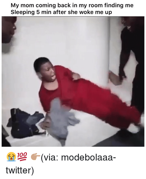 Funny, Twitter, and Sleeping: My mom coming back in my room finding me  Sleeping 5 min after she woke me up 😭💯 👉🏽(via: modebolaaa-twitter)