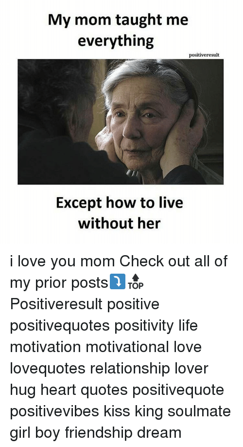 i love you mom: My mom taught me  everything  positiveresult  Except how to live  without her i love you mom Check out all of my prior posts⤵🔝 Positiveresult positive positivequotes positivity life motivation motivational love lovequotes relationship lover hug heart quotes positivequote positivevibes kiss king soulmate girl boy friendship dream