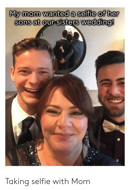 Selfie, Wedding, and Mom: My mom wanted a selfie of her  sons at our sisters wedding! Taking selfie with Mom