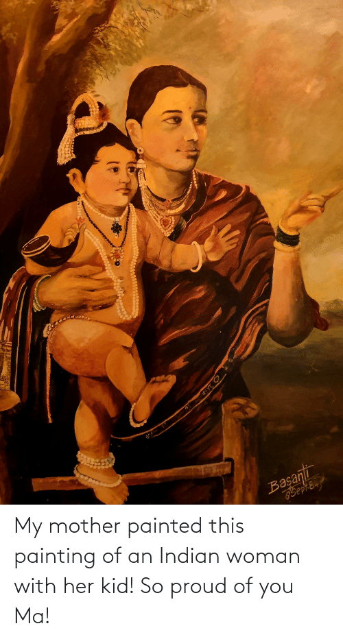 So Proud Of You: My mother painted this painting of an Indian woman with her kid! So proud of you Ma!
